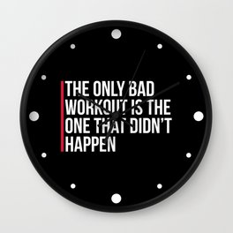 The Only Bad Workout Gym Quote Wall Clock