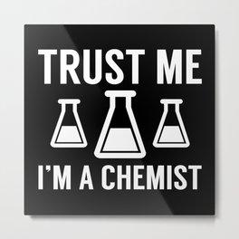 Trust Me I'm A Chemist Metal Print