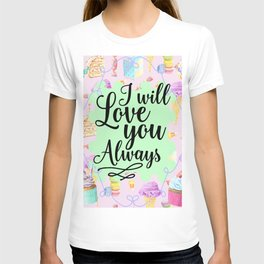 Cake and Ice-cream Love - I Will Love you Always T-shirt