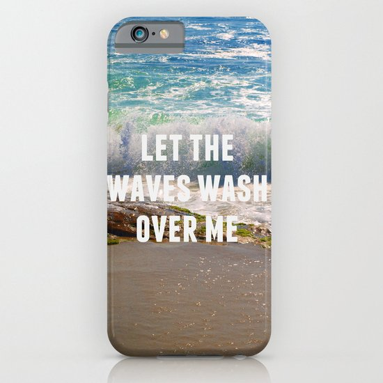 Let The Waves Wash Over Me iPhone & iPod Case