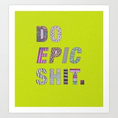 Do Epic Shit Art Print