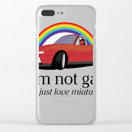 I'm not gay I just love my Miata! Clear iPhone Case