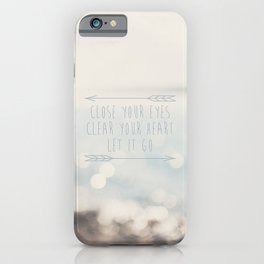 close your eyes ... clear your heart ... let go iPhone Case