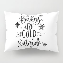 baby it's cold outside II Pillow Sham