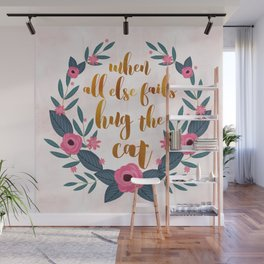 When all else fails hug the cat // funny cat quote Wall Mural
