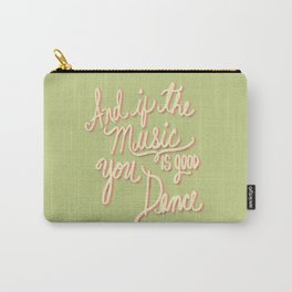 And if the Music is good you Dance Carry-All Pouch