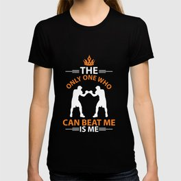 The Only One Who Can Beat Me Is Me T-shirt