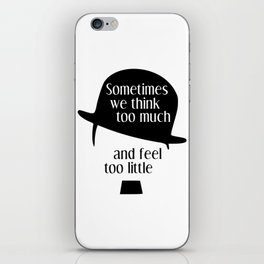 """Chaplin quote """"Sometimes we think too much and feel too little"""" iPhone Skin"""