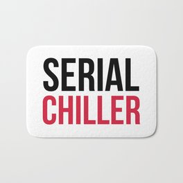 Serial Chiller Funny Quote Bath Mat