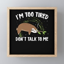 I'm Too Tired Don't Talk To Me Sloth Framed Mini Art Print