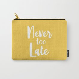 Never Too Late - Yellow Motivational Quote Carry-All Pouch