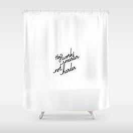 Hey work smarter not harder   [black] Shower Curtain