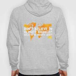 Don't Believe In Climate Change Believe In Noahs Ark - Environmental Quotes Hoody