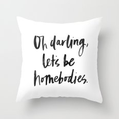 Oh Darling, Let's be Homebodies Throw Pillow