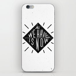 All we have is now iPhone Skin