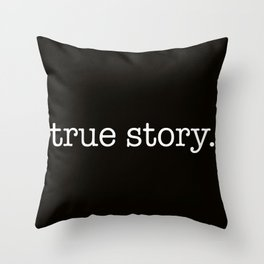 True Story Throw Pillow