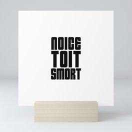 Noice Toit Smort ( B99 MEMES ) Mini Art Print