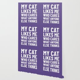 My Cat Likes Me Who Cares What Anyone Else Thinks (Ultra Violet) Wallpaper