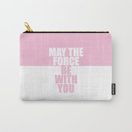 May the force... Inspirational Movie Quote Carry-All Pouch