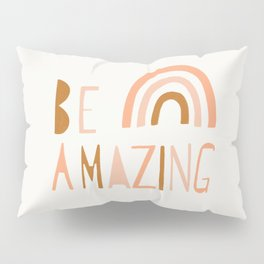 Be Amazing Pillow Sham