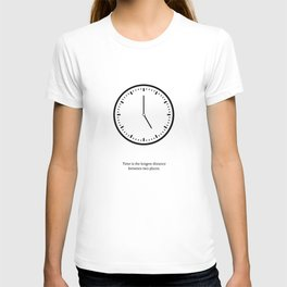 Time is the longest distance between two places. T-shirt