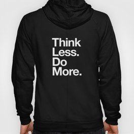 Think Less Do More Inspirational Wall Art black and white typography poster design home wall decor Hoody