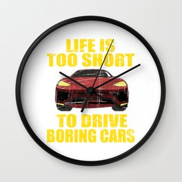 """Here's the perfect tee for car lovers out there!Grab this """"Life Is Too Short To Drive Boring Cars"""" Wall Clock"""