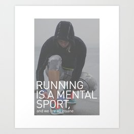 Running Is A Mental Sport Art Print