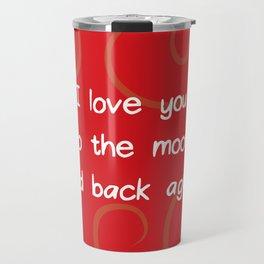 I love you to the moon and back again.  Travel Mug