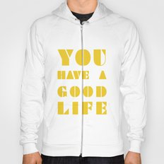 YOU HAVE A GOOD LIFE Hoody