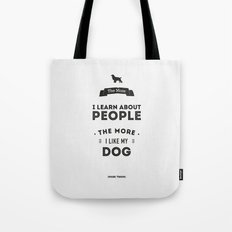 Mark Twain Quote - The more i learn about people, the more ilike my dog. Tote Bag
