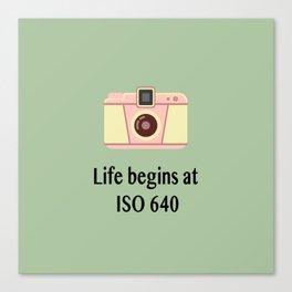 Life begins at ISO 640 Canvas Print