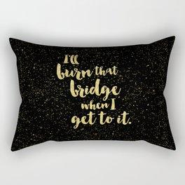 I'll Burn that Bridge When I Get to It Rectangular Pillow