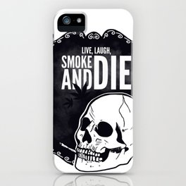 Live, laugh, smoke and die iPhone Case