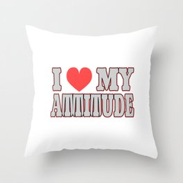 """""""I Love My Attitude"""" tee design. Makes an awesome gift to your friends and family too!Grab yours now Throw Pillow"""