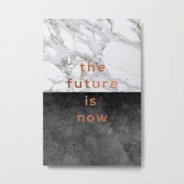 The Future Is Now, Black White Marble Metal Print