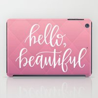 hello beautiful iPad Cases featuring hello, beautiful. by Pink Berry Patterns