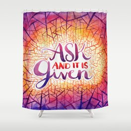 Ask and it is Given Shower Curtain