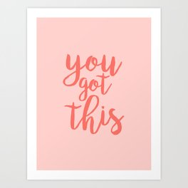 You Got This Quote - Pink Art Print