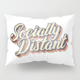 Socially Distant / Social Distancing Funny Introvert Pillow Sham