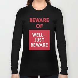 Beware of well just beware, safety hazard, gift ideas, dog, man cave, warning signal, vintage sign Long Sleeve T-shirt