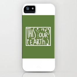 This Is (Y)Our Earth iPhone Case