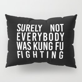 surely not everybody was kung fu fighting. / black Pillow Sham