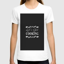 Let's Get Cooking (2) - White on Black Kitchen Art, Apparel and Accessories for Chefs and Cooks T-shirt