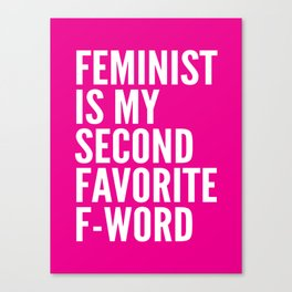 Feminist is My Second Favorite F-Word (Pink) Canvas Print