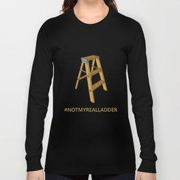Not My Real Ladder Long Sleeve T-shirt