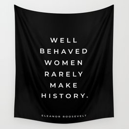 Eleanor Roosevelt Quote, Well Behaved Women Rarely Make History, Inspirational Quote, Feminist Wall Tapestry