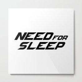 Need for Sleep Metal Print