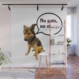 No guts No Story - Funny Dog Memes Wall Mural