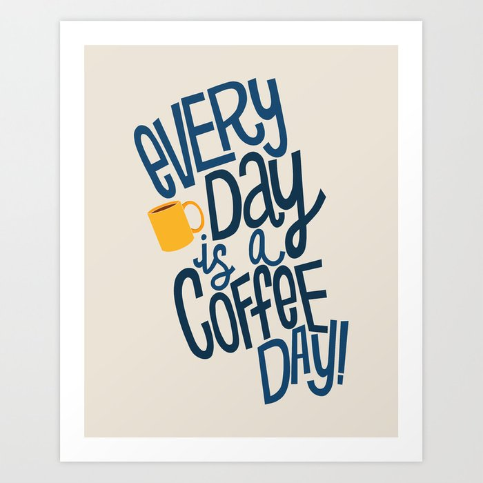 Everyday is Coffee Day Art Print